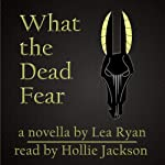 What the Dead Fear | Lea Ryan