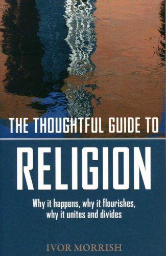 The Thoughtful Guide to Religion: Why It Happens, Why it Flourishes, Why it Unites and Divides