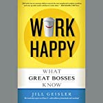 Work Happy: What Great Bosses Know | Jill Geisler