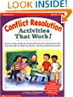 Conflict Resolution Activities That Work!: Dozens of Easy & Effective Reading, Writing & Role-Playing Activities That Give Kids the Skills They Need to Get Along With One Another