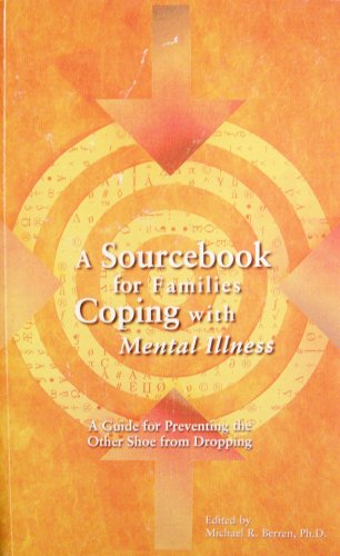 A Sourcebook for Families Coping with Mental Illness (A Guide for Preventing The Other Shoe from Dropping)