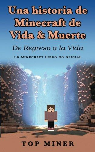 Una historia de Minecraft de Vida & Muerte: De Regreso a la Vida  (Un Minecraft Libro No Oficial)