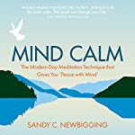 Mind Calm: The Modern-Day Meditation Technique That Gives You 'Peace with Mind' | Sandy C. Newbigging