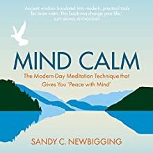 Mind Calm: The Modern-Day Meditation Technique That Gives You 'Peace with Mind' Audiobook by Sandy C. Newbigging Narrated by Sandy C. Newbigging