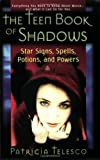 The Teen Book Of Shadows: Star Signs, Spells, Potions, and Powers