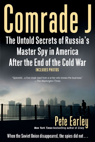 Comrade J: The Untold Secrets of Russia's Master Spy in America After the End of the Cold War: Pete Earley: 9780425225622: Amazon.com: Books