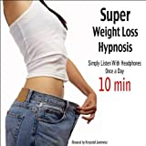 Super Weight Loss Hypnosis (Simply Listen With Headphones Once a Day)