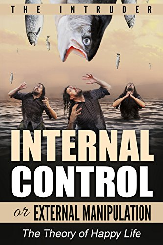 Internal Control or External Manipulation: self help, learn not to give too many fuck, technology and you, Happy marriage, Be yourself vs reality: The theory of happy life (Positive Manipulation compare prices)