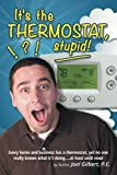 img - for It's the Thermostat, Stupid!: Every Home and Business Has a Thermostat, Yet No One Really Knows What It's Doing. . .At Least Until Now! book / textbook / text book