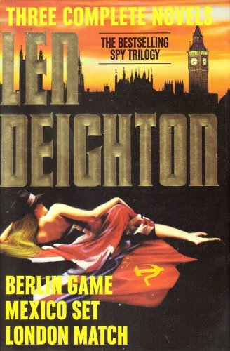 Len Deighton: Three Complete Novels- Berlin Game / Mexico Set / London Match
