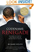 Codename: Renegade (The Inside Account of How Barack Obama Won The Biggest Prize in Politics)