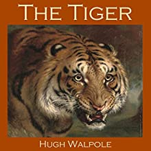 The Tiger (       UNABRIDGED) by Hugh Walpole Narrated by Cathy Dobson