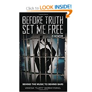 Before Truth Set Me Free: Behind the Music to Behind Bars - A Memoir