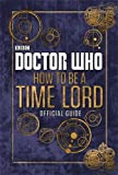 Various Doctor Who: How to be a Time Lord - The Official Guide