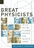 Great Physicists: The Life and Times of Leading Physicists from Galileo to Hawking (0195173244) by William H. Cropper