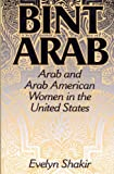 Bint Arab: Arab and Arab American Women in the United States