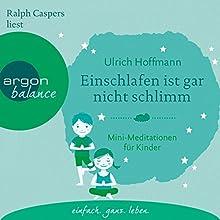 Einschlafen ist gar nicht schlimm: Mini-Meditationen für Kinder Hörbuch von Ulrich Hoffmann Gesprochen von: Ralph Caspers