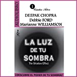 La Luz de tu Sombra [The Light of Your Shadow]: Descubre el Poder de tu Sombra [Discover the Power of your Shadow] | Deepak Chopra,Debbie Ford,Marianne Williamson