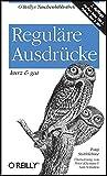 Reguläre Ausdrücke - kurz & gut (O'Reillys Taschenbibliothek)