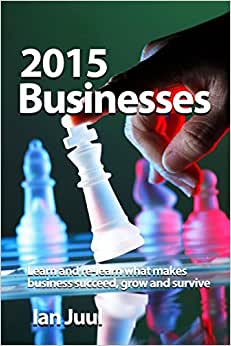 2015 Businesses: Improve Your Business Strategies, Creativity And Problem-solving Skills. Become A Better Business Manager.
