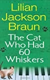 The Cat Who Had 60 Whiskers (039915390X) by Braun, Lilian Jackson