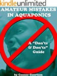 "Amateur Mistakes in Aquaponics: A ""Do..."