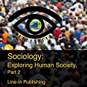 Sociology: Exploring Human Society, Part 2 Audiobook by  Line-in Publishing Narrated by Paul Heitsch