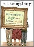 img - for The Mysterious Edge of the Heroic World [Hardcover] [2007] (Author) E.L. Konigsburg book / textbook / text book