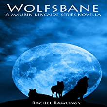 Wolfsbane: The Maurin Kincaide Series, Book 3 (       UNABRIDGED) by Rachel Rawlings Narrated by Rina Adachi