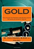Gold: A Field Guide for Prospectors and Geologists (Wyoming and Nearby Regions)