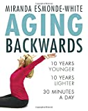 Aging Backwards: 10 Years Younger and 10 Years Lighter in 30 Minutes a Day