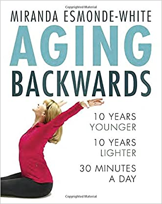 Aging Backwards: 10 Years Younger and 10 Years Lighter in 30 Minutes a Day written by Miranda Esmonde-White
