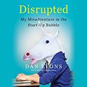 Disrupted: My Misadventure in the Start-Up Bubble | [Dan Lyons]