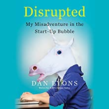 Disrupted: My Misadventure in the Start-Up Bubble Audiobook by Dan Lyons Narrated by Dan Lyons