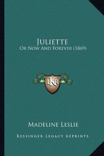 Juliette Juliette: Or Now and Forever (1869) or Now and Forever (1869)