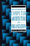 img - for The Foundations of Computer Architecture and Organization (Digital Systems Design Series) book / textbook / text book