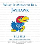What It Means to Be a Jayhawk: Bill Self and Kansas's Greatest Players