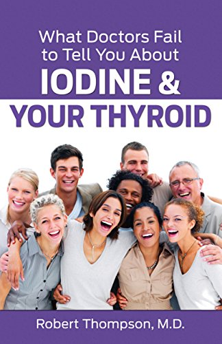 What Doctors Fail to Tell Your About Iodine and Your Thyroid