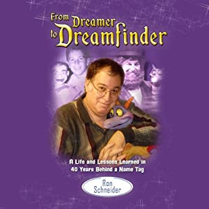 From Dreamer to Dreamfinder: A Life and Lessons Learned in 40 Years Behind a Name Tag | [Ron Schneider]