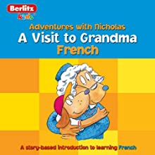 A Visit to Grandma: Berlitz Kids French, Adventures with Nicholas | Livre audio Auteur(s) :  Berlitz Narrateur(s) :  Berlitz
