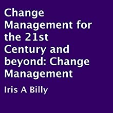 Change Management for the 21st Century and Beyond: Change Management (       UNABRIDGED) by Iris A Billy Narrated by J. D. Smith Jr.