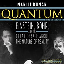 Quantum: Einstein, Bohr, and the Great Debate about the Nature of Reality (       UNABRIDGED) by Manjit Kumar Narrated by Ray Porter