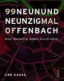 Neunundneunzig mal Offenbach: Orte. Menschen. Bilder. Geschichten.