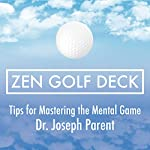 Zen Golf Deck: Tips for Mastering the Mental Game   Dr. Joseph Parent