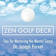 Zen Golf Deck: Tips for Mastering the Mental Game Audiobook by Dr. Joseph Parent Narrated by Dr. Joseph Parent