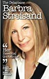 The Delaplaine BARBRA STREISAND - Her Essential Quotations (Delaplaine Essential Quotations)