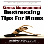 Stress Management: Destressing Tips for Moms | Ashlee Meadows