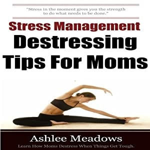 Stress Management: Destressing Tips for Moms | [Ashlee Meadows]