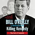 Killing Kennedy: The End of Camelot Hörbuch von Bill O'Reilly, Martin Dugard Gesprochen von: Bill O'Reilly