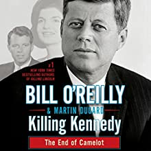 Killing Kennedy: The End of Camelot (       UNABRIDGED) by Bill O'Reilly, Martin Dugard Narrated by Bill O'Reilly